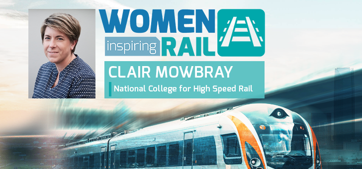 Women Inspiring Rail: A Q&A with Clair Mowbray, Chief Executive, National College for High Speed Rail