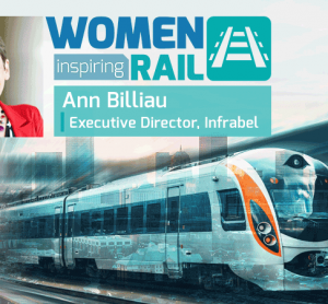 Women Inspiring Rail: A Q&A with Ann Billiau, Executive Director, Infrabel